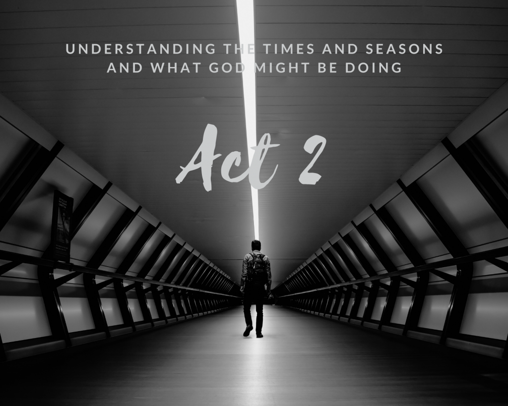 Act 2 – Understanding the Times and Seasons