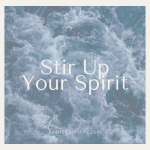 Spiritual Gifts Reveal God – Stir Up Your Spirit!
