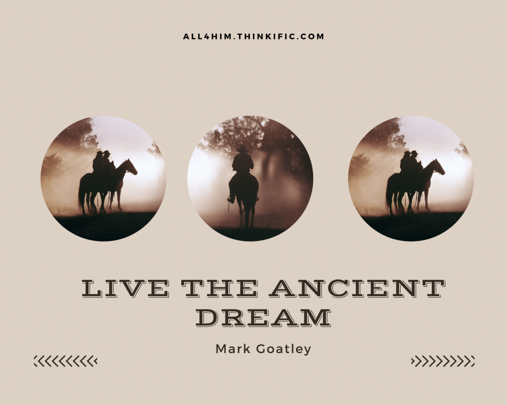 Live the ancient dream